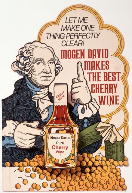 George Washington Says: Let Me Make One Thing Perfectly Clear. Mogen David Makes The Best Cherry Wine!