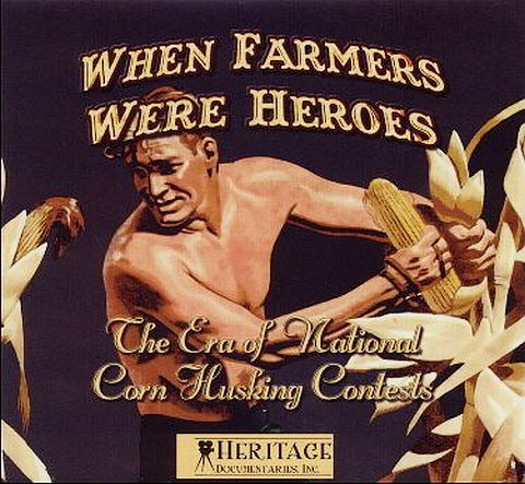 When Farmers Were Heroes: The Era of National Corn Husking Contests