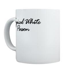 Mugs-A-Plenty: Typical White Person