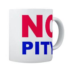 Mugs-A-Plenty: No Pity